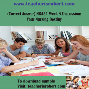 (Correct Answer) NR451 Week 8 Discussion: Your Nursing Destiny