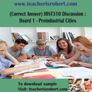 (Correct Answer) HIST310 Discussion : Board 1 – Preindustrial Cities