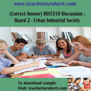 (Correct Answer) HIST310 Discussion : Board 2 – Urban Industrial Society