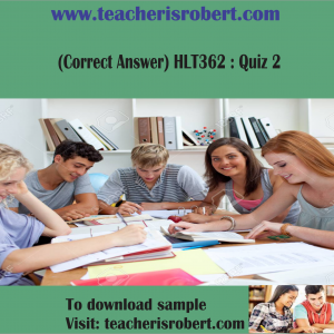 (Correct Answer) HLT362 : Quiz 2