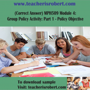 (Correct Answer) MPH509 Module 4: Group Policy Activity: Part 1 – Policy Objective