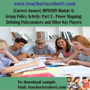 (Correct Answer) MPH509 Module 6: Group Policy Activity: Part 2 – Power Mapping: Defining Policymakers and Other Key Players