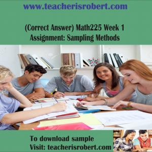 (Correct Answer) Math225 Week 1 Assignment: Sampling Methods