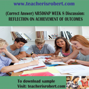 (Correct Answer) NR506NP WEEK 8 Discussion : REFLECTION ON ACHIEVEMENT OF OUTCOMES