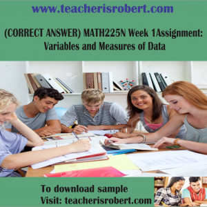 (CORRECT ANSWER) MATH225N Week 1 Assignment : Variables and Measures of Data