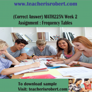 (Correct Answer) MATH225N Week 2  Assignment : Frequency Tables