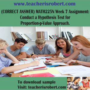 (CORRECT ANSWER) MATH225N Week 7 Assignment : Conduct a Hypothesis Test for Proportion-p-Value Approach.