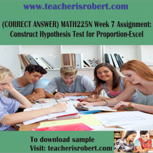 (CORRECT ANSWER) MATH225N Week 7 Assignment : Construct Hypothesis Test for Proportion-Excel