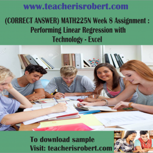 (CORRECT ANSWER) MATH225N Week 8 Assignment : Performing Linear Regression with Technology – Excel