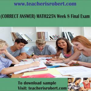 (CORRECT ANSWER) MATH225N Week 8 Final Exam